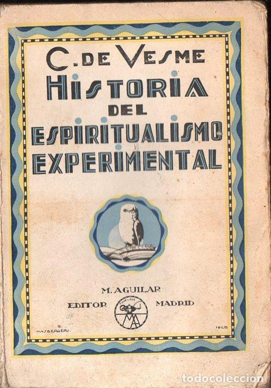 C. DE VESME : HISTORIA DEL ESPIRITUALISMO EXPERIMENTAL (AGUILAR, C. 1930) (Libros Antiguos, Raros y Curiosos - Parapsicología y Esoterismo)