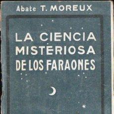 Libros antiguos: ABATE MOREUX : LA CIENCIA MISTERIOSA DE LOS FARAONES (EDICIONES ESPAÑOLAS, 1924). Lote 124663755