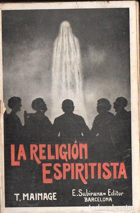T. MAINAGE : LA RELIGIÓN ESPIRITISTA (SUBIRANA, 1924) (Libros Antiguos, Raros y Curiosos - Parapsicología y Esoterismo)