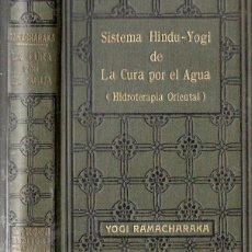 Libros antiguos: YOGI RAMACHARAKA : SISTEMA HINDU YOGI DE LA CURA POR EL AGUA (ANTONIO ROCH, C. 1930). Lote 237063720