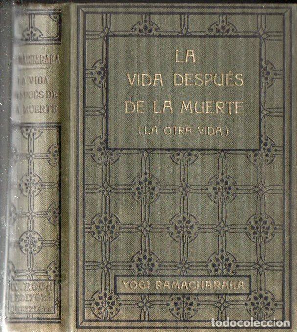 YOGI RAMACHARAKA : LA VIDA DESPUÉS DE LA MUERTE (ANTONIO ROCH, C. 1930) (Libros Antiguos, Raros y Curiosos - Parapsicología y Esoterismo)