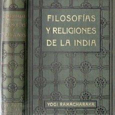 Libros antiguos: YOGI RAMACHARAKA : FILOSOFÍAS Y RELIGIONES DE LA INDIA (ANTONIO ROCH, C. 1930). Lote 125307315