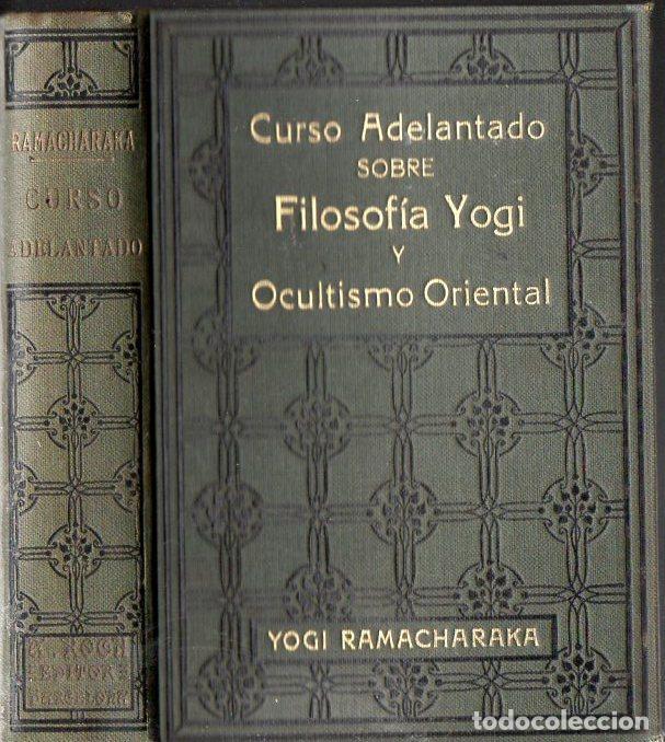 YOGI RAMACHARAKA : CURSO ADELANTADO DE FILOSOFIA YOGI Y OCULTISMO ORIENTAL (ANTONIO ROCH, C. 1930) (Libros Antiguos, Raros y Curiosos - Parapsicología y Esoterismo)
