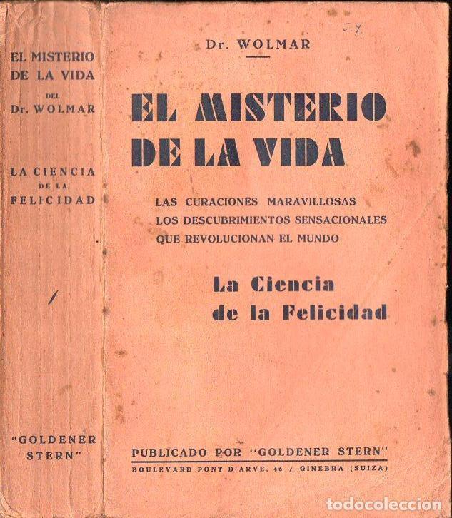 WOLMAR . EL MISTERIO DE LA VIDA - LA CIENCIA DE LA FELICIDAD (C. 1930) (Libros Antiguos, Raros y Curiosos - Parapsicología y Esoterismo)