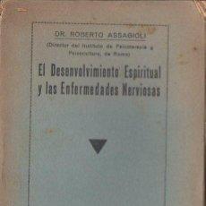 Libros antiguos: ASSAGIOLI : EL DESENVOLVIMIENTO ESPIRITUAL Y LAS ENFERMEDADES NERVIOSAS (MAYNADÉ, S.F.). Lote 125724635