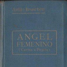 Libros antiguos: ATILIO BRUSCHETTI : ÁNGEL FEMENINO - CARTAS CONFIDENCIALES A PEPITA (ANTONIO ROCH, C. 1930). Lote 125745211