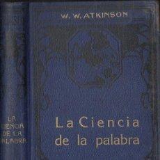Libros antiguos: W. W. ATKINSON : LA CIENCIA DE LA PALABRA (FELIU Y SUSANNA. C. 1925). Lote 125822591