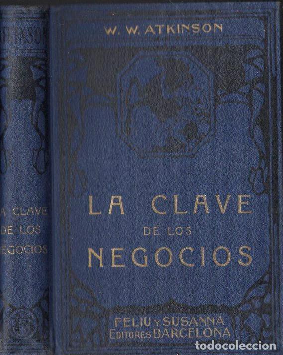 W. W. ATKINSON : LA CLAVE DE LOS NEGOCIOS (FELIU Y SUSANNA. C. 1925) (Libros Antiguos, Raros y Curiosos - Parapsicología y Esoterismo)