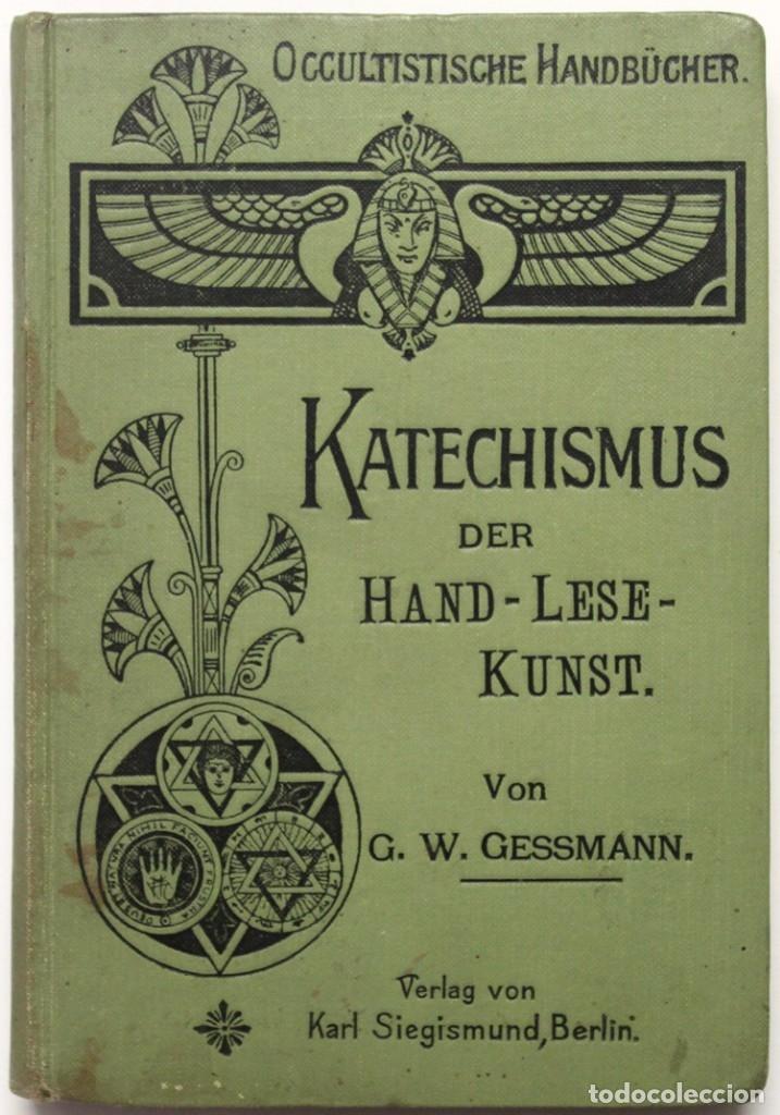 KATECHISMUS DER HANDLESEKUNST. - GESSMANN, GUSTAV W. BERLIN, S.A. (C. 1900). (Libros Antiguos, Raros y Curiosos - Parapsicología y Esoterismo)