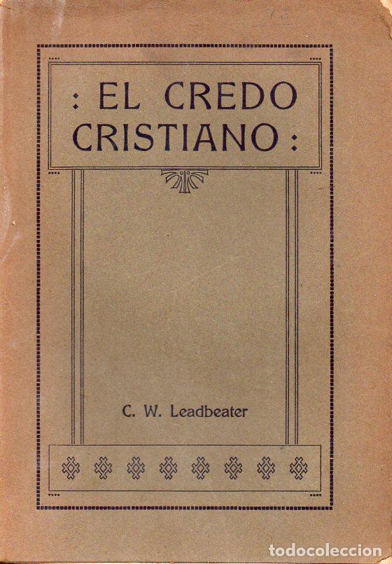 LEADBEATER : EL CREDO CRISTIANO (ORIENTALISTA TEOSÓFICA, 1922) (Libros Antiguos, Raros y Curiosos - Parapsicología y Esoterismo)