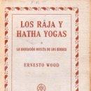 Libros antiguos: ERNESTO WOOD : LOS RAJA Y HATHA YOGAS (ORIENTALISTA, 1932). Lote 126494427