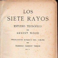 Libros antiguos: ERNEST WOOD : LOS SIETE RAYOS (ORIENTALISTA, 1927). Lote 126570719