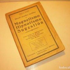 Libros antiguos: MAGNETISMO - HIPNOTISMO Y SUGESTION...CON LAMINAS....AÑO ...1930. Lote 128268259