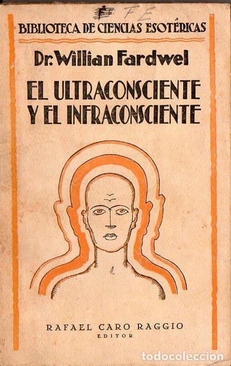 WILLIAM FARDWELL : EL ULTRACONSCIENTE Y EL INFRACONSCIENTE (CARO RAGGIO, S. F.) (Libros Antiguos, Raros y Curiosos - Parapsicología y Esoterismo)
