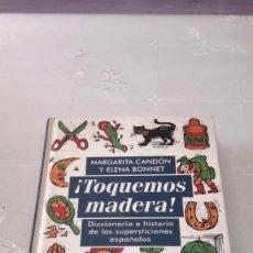 Libros antiguos: ¡TOQUEMOS MADERA! (SUPERSTICIONES ESPAÑOLAS) - MARGARITA CANDÓN Y ELENA BONNET - 1997. Lote 130640502