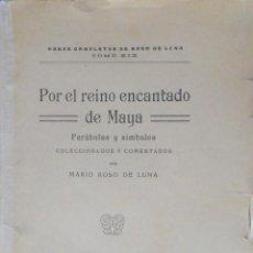 Libros antiguos: POR EL REINO ENCANTADO DE MAYA PARÁBOLAS Y SÍMBOLOS. MARIO ROSO DE LUNA. MADRID 1924.. Lote 132471030
