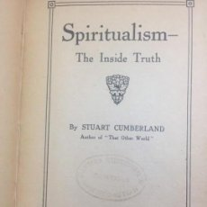 Libros antiguos: SPIRITAULISM ESPIRITISMO STUART CUMBERLAND 1919 THE INSIDE TRUTH BUEN ESTADO LONDON. Lote 133327590