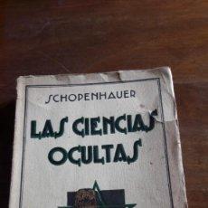 Libros antiguos: LAS CIENCIAS OCULTAS (SCHOPENHAUER, 1936). Lote 136076414
