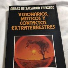 Libros antiguos: LIBRO VISIONARIOS, MÍSTICOS Y CONTACTOS EXTRATERRESTRES, SALVADOR FREIXEDO. Lote 137311648