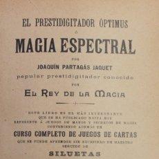 Libros antiguos: EL PRESTIDIGITADOR ÓPTIMUS O MAGIA ESPECTRAL. - PARTAGÁS JAQUET, JOAQUÍN.. Lote 123227206