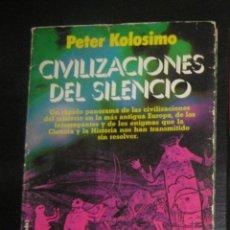 Libros antiguos: CIVILIZACIONES DEL SILENCIO. PETER KOLOSIMO. Lote 138787374