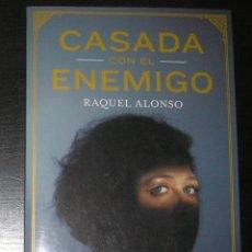 Libros antiguos: CASADA CON EL ENEMIGO. RAQUEL ALONSO. TESTIMONIO DE UNA ESPAÑOLA CASADA CON UN TERRORISTA YIHADISTA. Lote 138788330