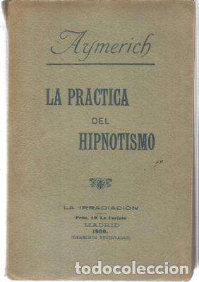 LA PRÁCTICA DEL HIPNOTISMO - AYMERICH (Libros Antiguos, Raros y Curiosos - Parapsicología y Esoterismo)