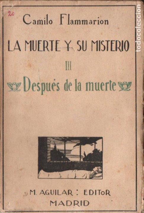 FLAMMARION : LA MUERTE Y SU MISTERIO III . DESPUÉS DE LA MUERTE (AGUILAR, 1922) (Libros Antiguos, Raros y Curiosos - Parapsicología y Esoterismo)