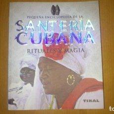 Libros antiguos: PEQUEÑA ENCICLOPEDIA DE LA SANTERIA CUBANA RITUALES Y MAGIA. Lote 155072562