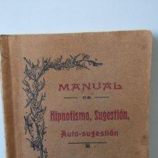 Libros antiguos: MANUAL-HIPNOTISMO ,SUGESTION,AUTO-SUGESTION-AÑO 1906. Lote 158524574