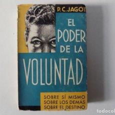 Libros antiguos: LIBRERIA GHOTICA. P.C. JAGOT. EL PODER DE LA VOLUNTAD.SOBRE SI MISMO.LOS DEMÁS.EL DESTINO. 1937.. Lote 160464026