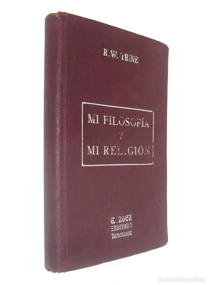 1930 - RODOLFO WALDO TRINE: MI FILOSOFÍA Y MI RELIGIÓN - NUEVO PENSAMIENTO - BARCELONA, ANTONIO ROCH (Libros Antiguos, Raros y Curiosos - Parapsicología y Esoterismo)