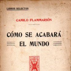 Libros antiguos: FLAMMARION : CÓMO SE ACABARÁ EL MUNDO (ATLANTE, C. 1915). Lote 165420154