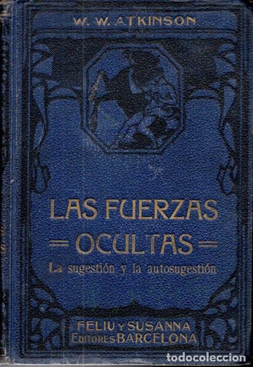 ATKINSON : LAS FUERZAS OCULTAS - SUGESTIÓN Y AUTOSUGESTIÓN (FELIU Y SUSANNA, C. 1930) (Libros Antiguos, Raros y Curiosos - Parapsicología y Esoterismo)