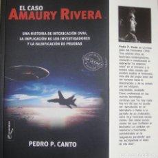 Libros antiguos: EL CASO AMAURY RIVERA: 1º ANÁLISIS MONOGRÁFICO SOBRE EL LLAMADO CASO OVNI DEL SIGLO. PEDRO P. CANTO. Lote 166584390