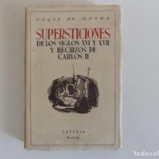 Libros antiguos: LIBRERIA GHOTICA. DUQUE MAURA. SUPERSTICIONES DE LOS SIGLOS XVI Y XVII Y HECHIZOS DE CARLOS II. 1920. Lote 169302540