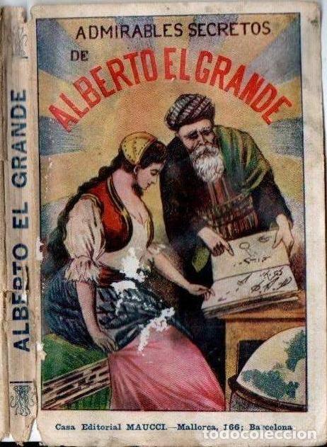 LOS ADMIRABLES SECRETOS DE ALBERTO EL GRANDE (MAUCCI, C. 1910) (Libros Antiguos, Raros y Curiosos - Parapsicología y Esoterismo)