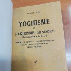 Libros antiguos: ERNEDT BOSC. YOGHISME ET FAKIRISME HINDOUS. Lote 175686728