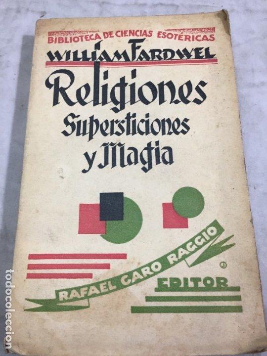 RELIGIONES, SUPERSTICIONES Y MAGIA. WILLIAM FARDWELL CARO RAGGIO EDITOR 1928 (Libros Antiguos, Raros y Curiosos - Parapsicología y Esoterismo)