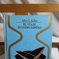 Libros antiguos: JHON G. FULLER, EL VIAJE INTERRUMPIDO, 1977, COLECCIÓN OTROS MUNDOS. Lote 177776024