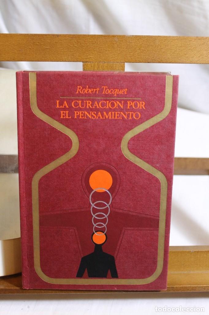 ROBERT TOCQUET, LA CURACIÓN POR EL PENSAMIENTO,1970 (Libros Antiguos, Raros y Curiosos - Parapsicología y Esoterismo)