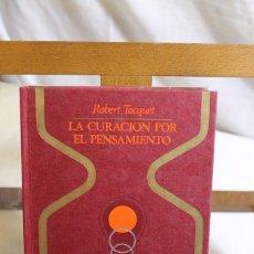Libros antiguos: ROBERT TOCQUET, LA CURACIÓN POR EL PENSAMIENTO,1970. Lote 177777588