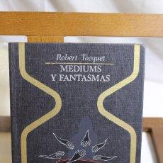 Libros antiguos: ROBERT TOCQUET, MEDIUMS Y FANTASMAS, 1974. Lote 177779810