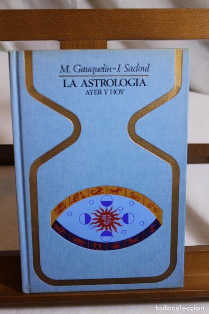 M. GAUQUELIN- J. SADOUL- LA ASTROLOGÍA AYER Y HOY, 1975, 1ª EDICIÓN, (Libros Antiguos, Raros y Curiosos - Parapsicología y Esoterismo)