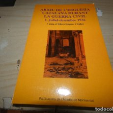 Libros antiguos: ARXIU DE LA ESGLESIA CATALANA DURANT LA GUERRA CIVIL JULIOL-DESEMBRE 1936 HILARI RAGUER. Lote 178031704