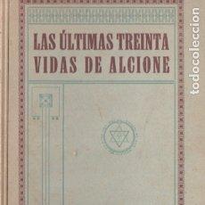 Libros antiguos: C. W. LEADBEATER : LAS ÚLTIMAS TREINTA VIDAS DE ALCIONE (ORIENTALISTA, 1925). Lote 182015221