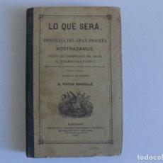 Libros antiguos: LIBRERIA GHOTICA. RARO LIBRO DE PROFECIAS DE NOSTRADAMUS. LO QUE SERÁ. 1877.PRIMERA EDICIÓN.. Lote 182410200