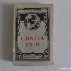 Libros antiguos: LIBRERIA GHOTICA. W.W. ATKINSON. CONFÍA EN TÍ. 1910. PRIMERA EDICIÓN.. Lote 182729126