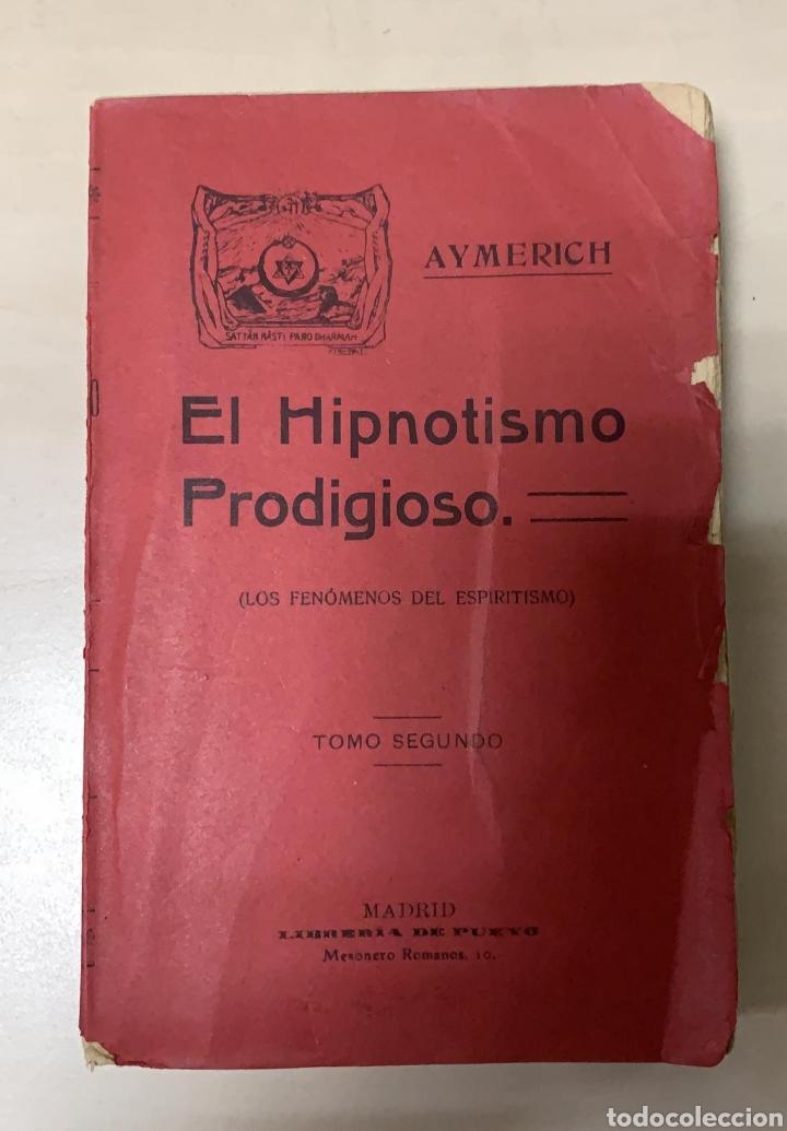 LIBRO HIPNOTISMO PRODIGIOSO TOMO II LOS FENOMENOS DEL ESPIRITISMO AYMERICH (Libros Antiguos, Raros y Curiosos - Parapsicología y Esoterismo)