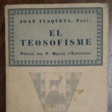 Libros antiguos: EL TEOSOFISME. JOAN TUSQUETS, PREV. PRÓLEG DEL P. MIQUEL D'ESPLUGUES. LLIBRERIA CATALONIA. 1927.. Lote 183613116